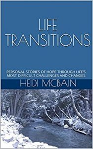Book Cover for Life Transitions: Personal Stories of Hope Through Life's Most Difficult Challenges and Changes by Heidi McBain, Marriage and Family Therapist & Women's Counselor